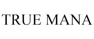 TRUE MANA trademark