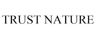 TRUST NATURE trademark