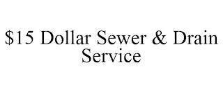 $15 DOLLAR SEWER & DRAIN SERVICE trademark