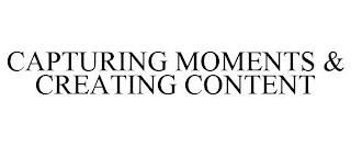 CAPTURING MOMENTS & CREATING CONTENT trademark