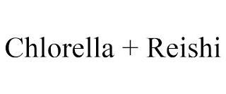 CHLORELLA + REISHI trademark