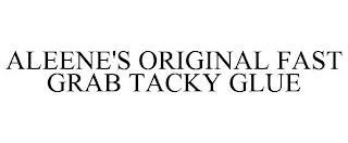 ALEENE'S ORIGINAL FAST GRAB TACKY GLUE trademark