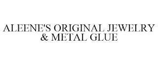 ALEENE'S ORIGINAL JEWELRY & METAL GLUE trademark