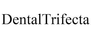 DENTALTRIFECTA trademark