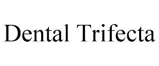 DENTAL TRIFECTA trademark