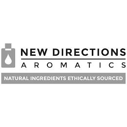 NEW DIRECTIONS AROMATICS NATURAL INGREDIENTS ETHICALLY SOURCED trademark