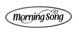 MORNING SONG trademark