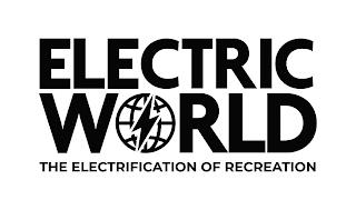 ELECTRIC WORLD THE ELECTRIFICATION OF RECREATION trademark