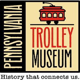 PENNSYLVANIA TROLLEY MUSEUM HISTORY THAT CONNECTS US. trademark