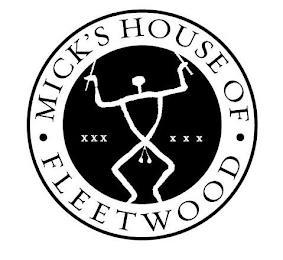 · MICK'S HOUSE OF· FLEETWOOD XXX XXX trademark